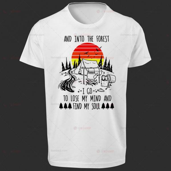 تی شرت طرح  And Into The Forest I Go To Lose My Mind And Find My Soul